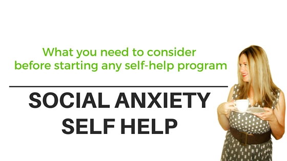 Social anxiety self help: What you need to consider before starting any self-help program