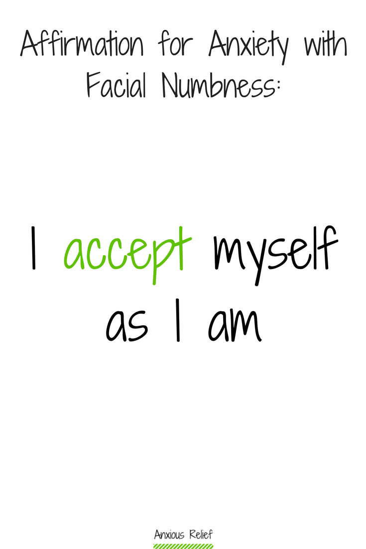 Can anxiety make your face feel numb - Affirmation for anxiety with facial numbness: I accept myself as I am.