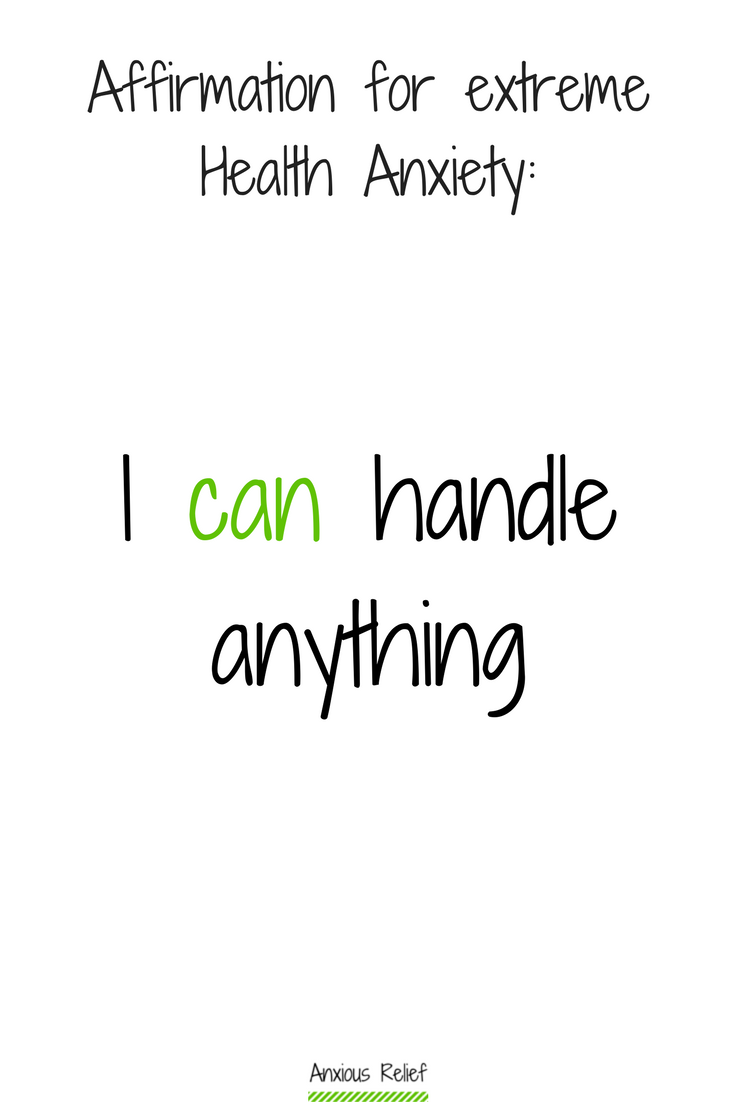 Overcome extreme health anxiety affirmation: I can handle anything