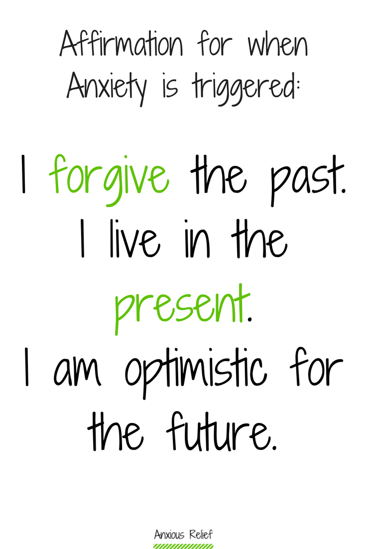Affirmation for everything that triggers anxiety: I forgive the past. I live in the present. I am optimistic for the future