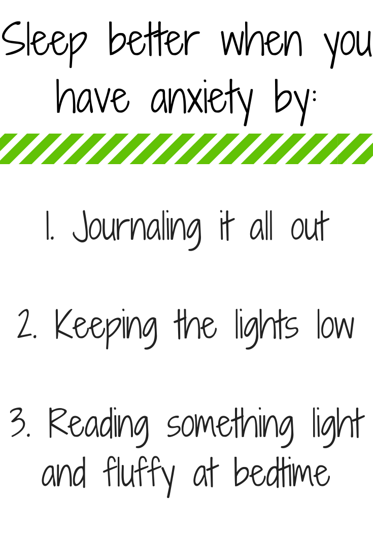Sleep better when you have anxiety by 1 - Journaling it all out, 2 - Keeping the lights low, 3 - Reading something light and fluffy at bedtime
