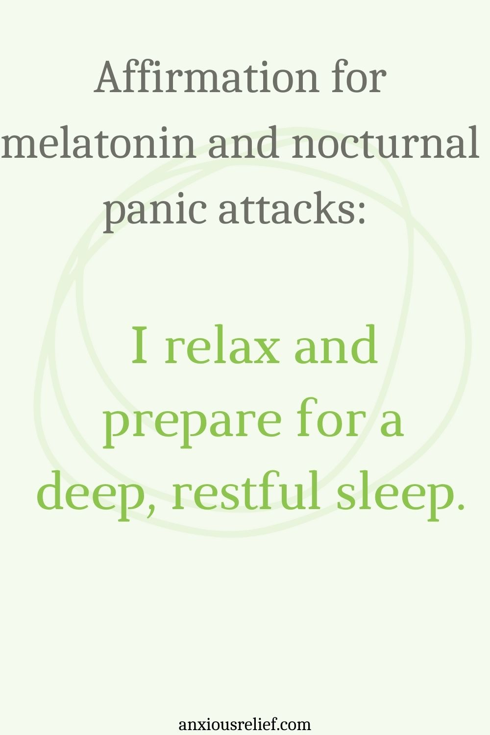 Affirmation for melatonin and nocturnal panic attacks: I relax and prepare for a deep, restful sleep.