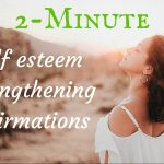 2 minute self esteem strengthening affirmations