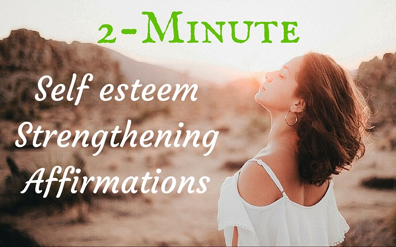 Free 2-minute self esteem strengthening affirmations