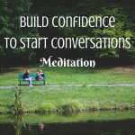 build confidence to start conversations meditation