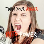 how to turn anger into power