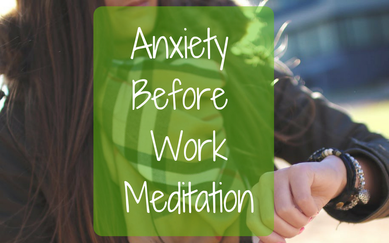 Anxiety before work meditation